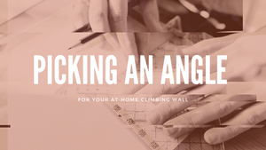 Picking an Angle for Your At-Home Climbing Wall