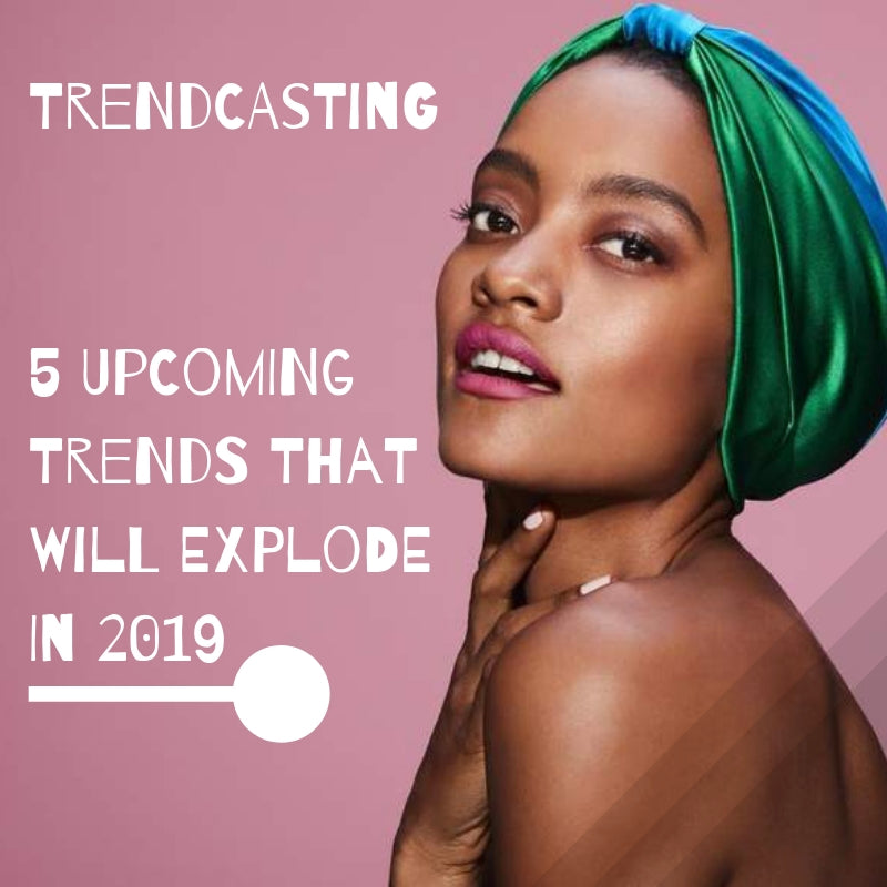 Trendcasting - 5 Upcoming Trends That Will Explode In 2019