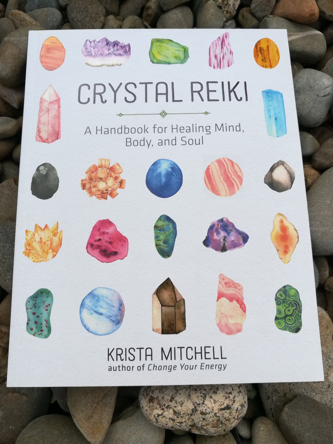 Crystal Reiki - A handbook for healing mind body and soul.