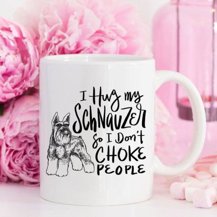 11oz Coffee Mug - I Hug My Schnauzer So I Dont - Home & Garden Dog Breed funny coffee mug funny coffee mugs funny mug funny mugs