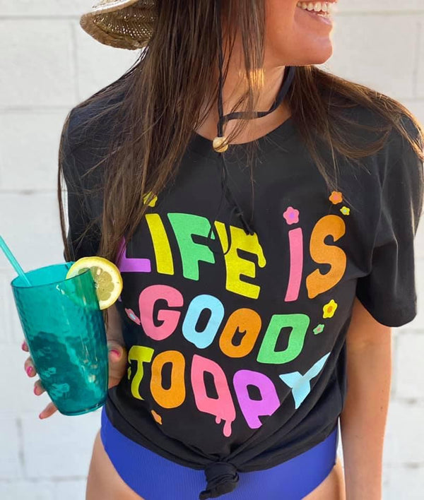 Life Is Good Today - Groovy Graphic Tee