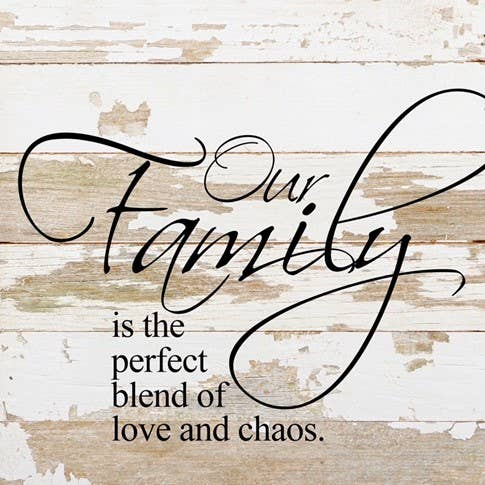 Our Family Is The Perfect Blend Of Love And Chaos Reclaimed Wood Sign