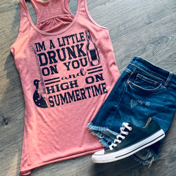 I'm a little Drunk on You & High on Summertime Graphic Tank or Tee