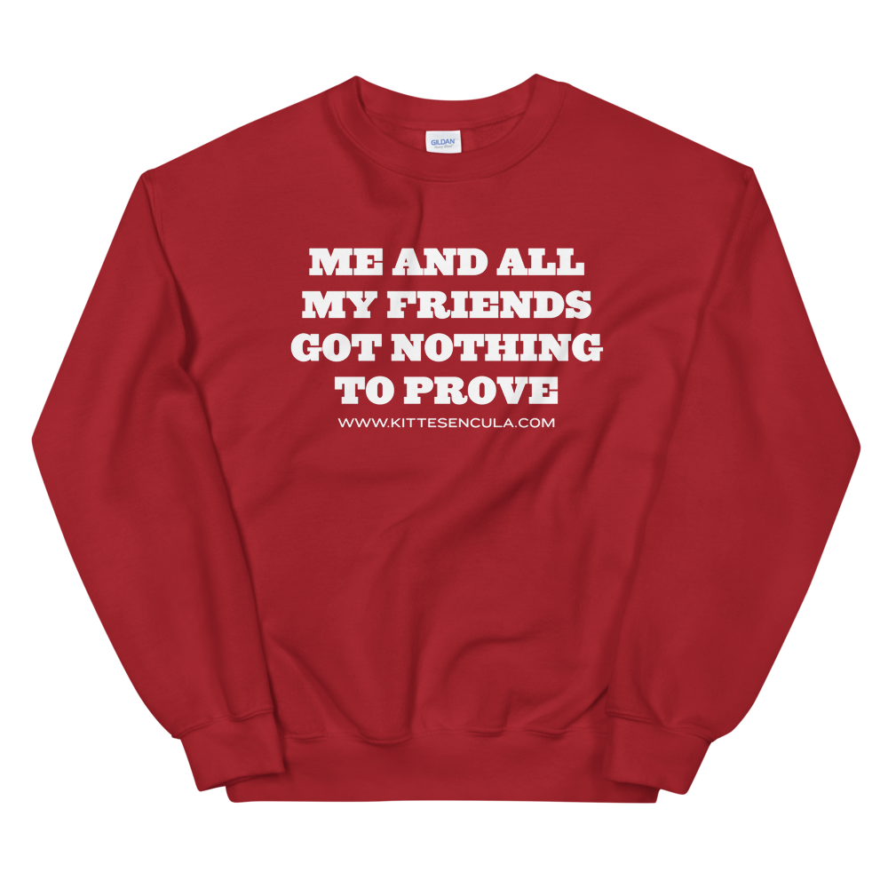 Nothing to prove Sweatshirt