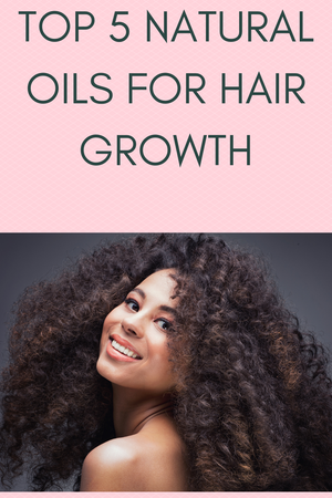 Our Top 5 Natural Oils For Hair Growth