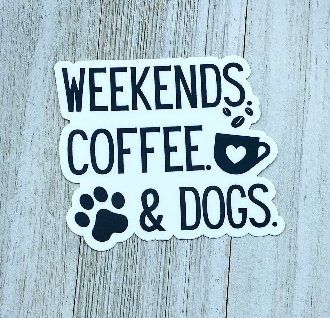 Weekends, Coffee & Dogs  | Sticker