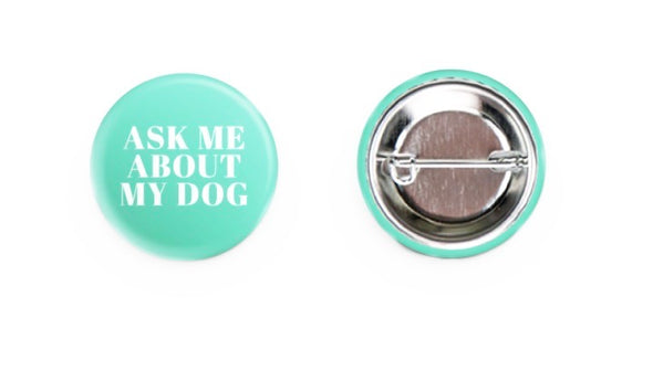 Ask me about my dog | Button