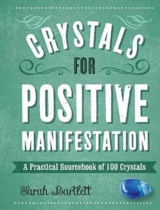 Crystals for Positive Manifestation • A Practical Sourcebook of 100 Crystals