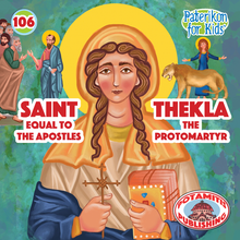 Load image into Gallery viewer, 106 Paterikon for Kids - Saint Thekla - Equal to the Apostles - The Protomartyr