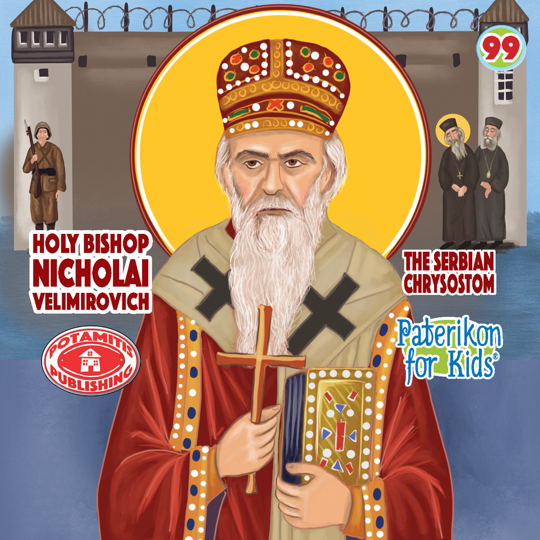 99 Paterikon for Kids - Saint Nikolai Velimirovich – The Serbian Chrysostom