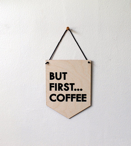 Pop Culture Wall Hanging- Laser cut birch | BUT FIRST... COFFEE