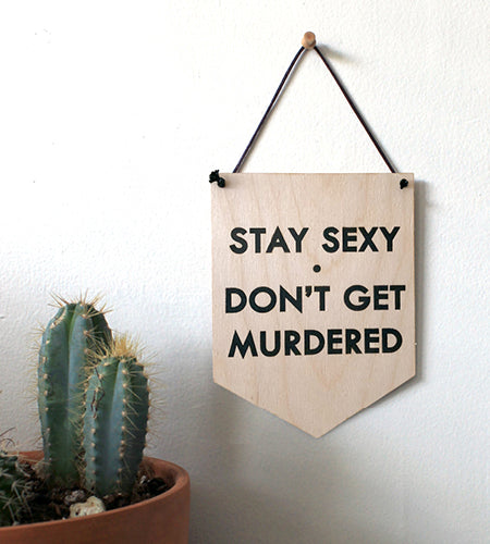 Pop Culture Wall Hanging- Laser cut birch | STAY SEXY DON'T GET MURDERED
