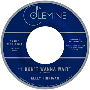 Kelly Finnigan - I Don't Wanna Wait b/w It's Not That Easy - Colemine 168