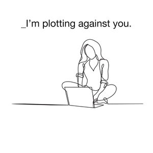 I'm Plotting Against You Laptop Sticker