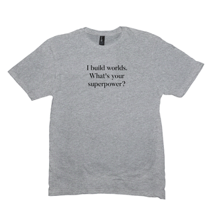 I Build Worlds T-Shirt