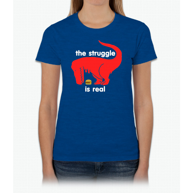 3b4777e63 T Rex The Struggle Is Real T Shirt Funny T Rex T Shirt Ladies Custom ...