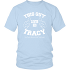 This Guy Loves His Tracy - Yes Tracy Bought Me This Shirt - Monarch Graphics & Design