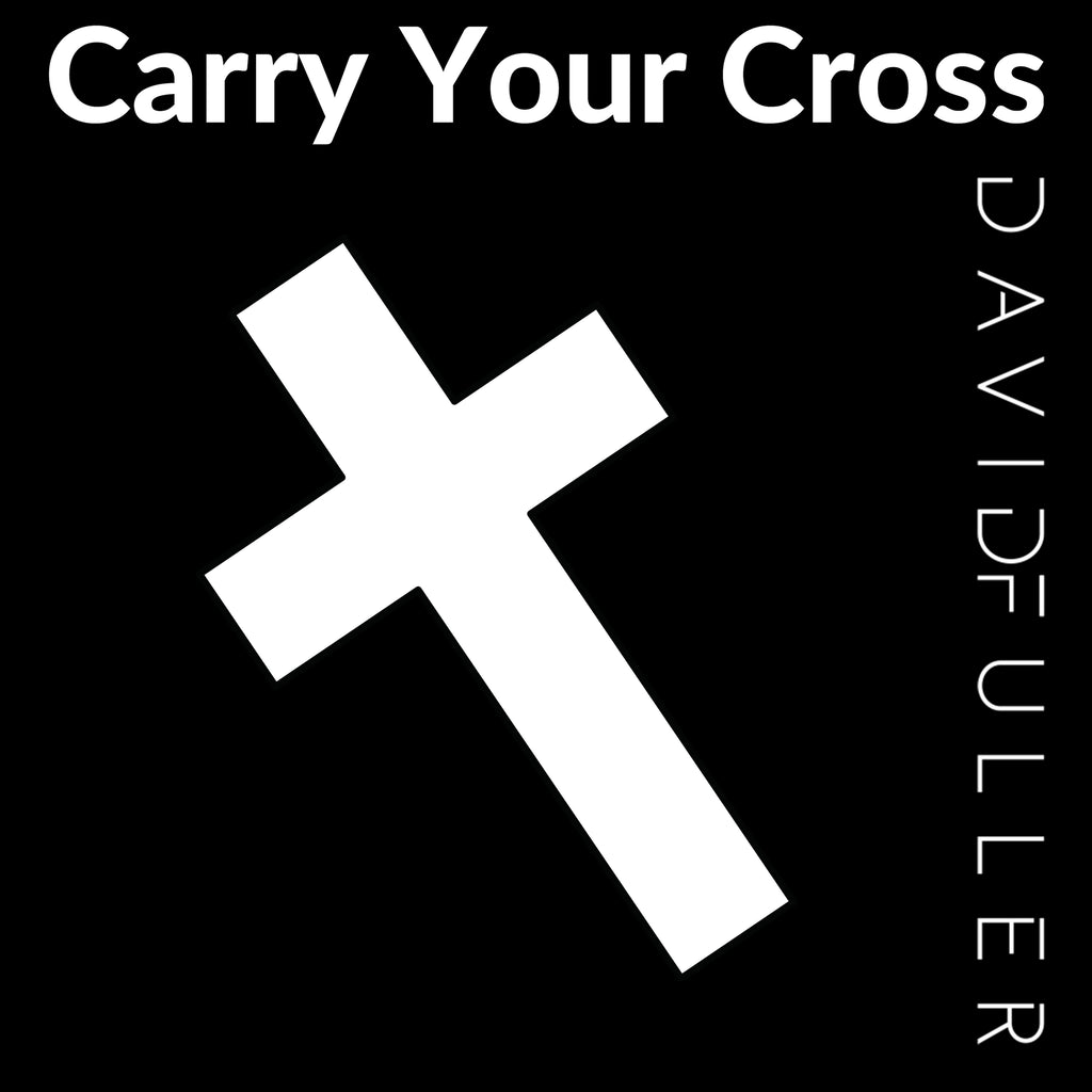 Carry Your Cross (Digital Download) | The David Fuller Music Shop