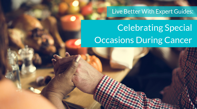 eec369b66dcf How special occasions can be challenging when you have cancer – and advice  and tips to help you deal with big events