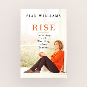Rise: Surviving and Thriving After Trauma by Sian Williams