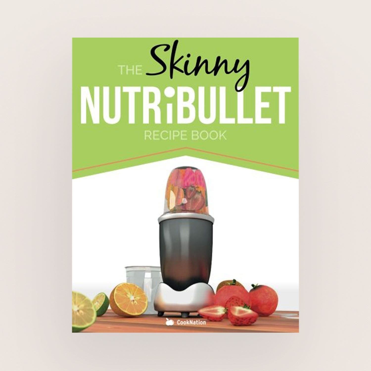 The Skinny NutriBullet Recipe Book