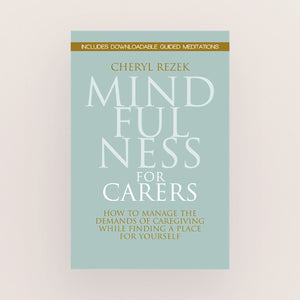 Mindfulness for Carers by Dr Cheryl Rezek