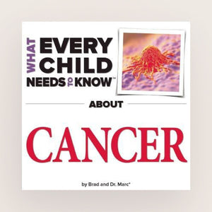 What Every Child Needs to Know About Cancer by R. Bradley Snyder and Marc Engelsgjerd