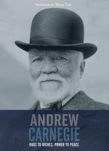 Andrew Carnegie - Rags to Riches, Power to Peace