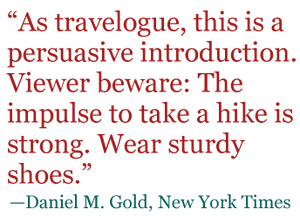 "Quote: ""As travelogue, this is a persuasive introduction. Viewer beware: The impulse to take a hike is strong. Wear sturdy shoes."" - Daniel M. Gold, New York Times"