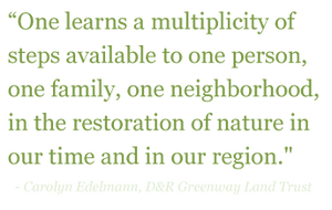 "Quote: ""One learns a multiplicity of steps available to one person, one family, one neighborhood, in the restoration of nature in our time and in our region."""