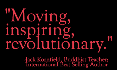 "Quote: ""Moving, inspiring, revolutionary."" - Jack Kornfield, Buddhist Teacher and Author"