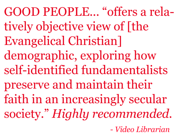 "Quote: ""...offers a relationship objective view of [the Evangelical Christian] demographic, exploring how self-identified fundamentalists preserve and maintain their faith in an increasingly secular society. Highly Reccommended."" - Video Librarian"
