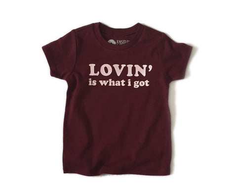 Lovin' is What I Got T-shirt (kids)