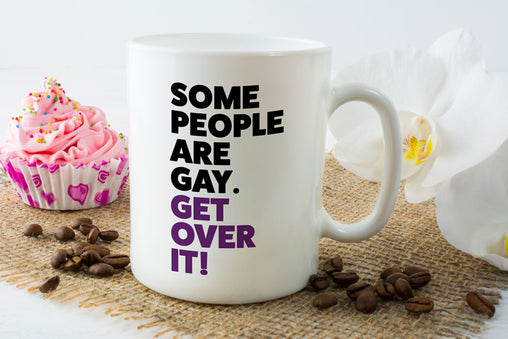 Some People are Gay, Get Over It Mug