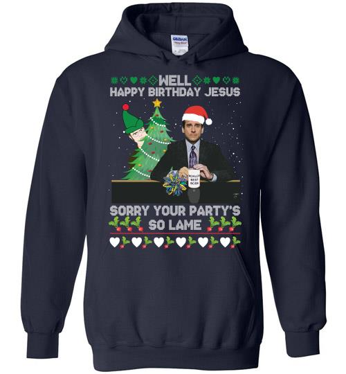 Michael Scott Well Happy Birthday Jesus Sorry Your Party's So Lame Hoodie