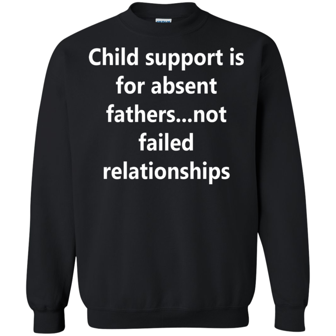 Child support is for absent fathers   not failed relationships Sweatshirt