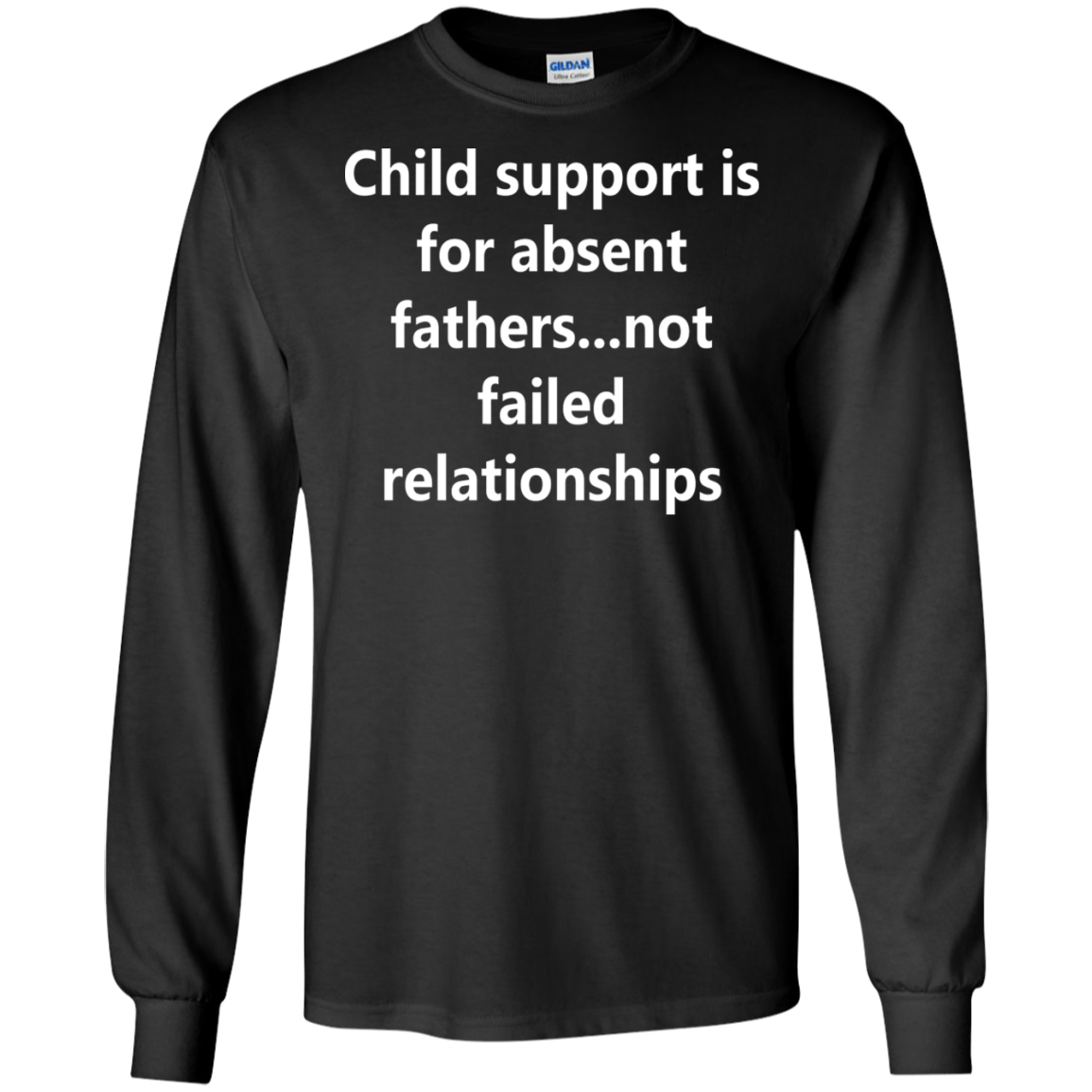 Child support is for absent fathers   not failed relationships Long T Shirt