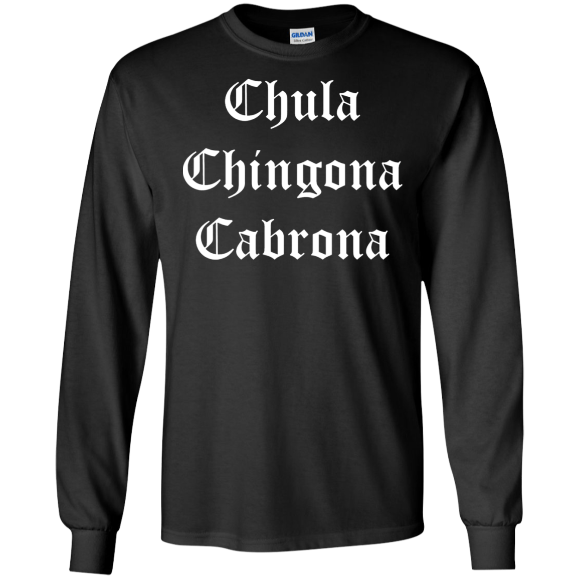 Chula Chingona Cabrona Long T Shirt
