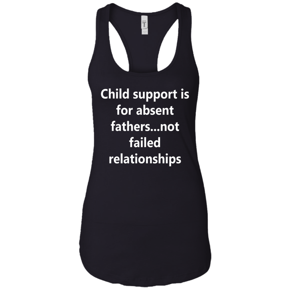 Child support is for absent fathers   not failed relationships Ladies Tank
