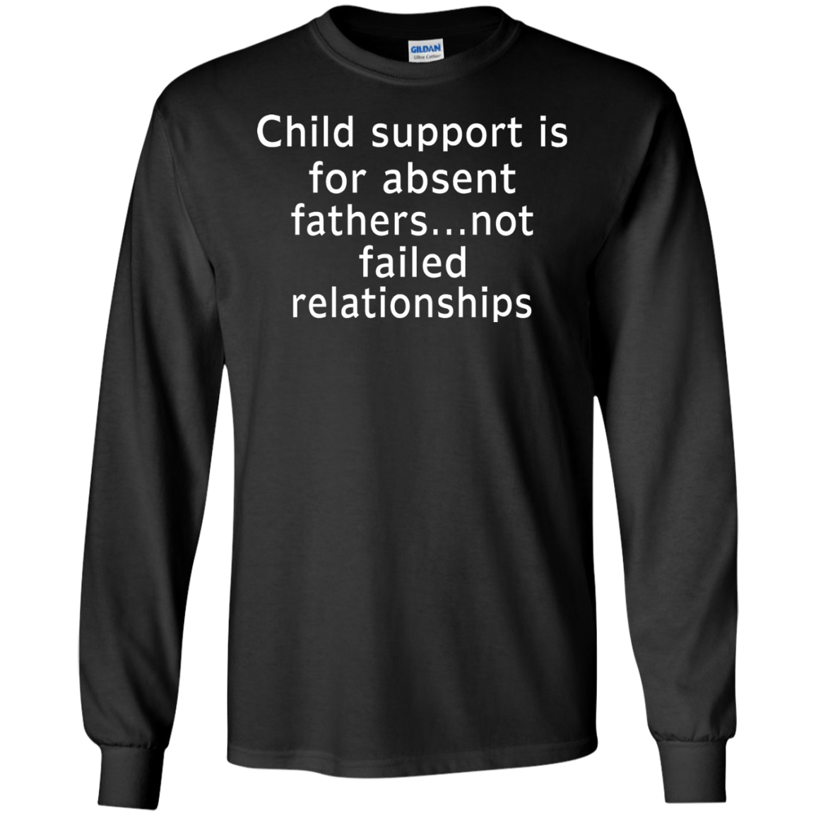 Child support is for absent fathers not failed relationships shirt