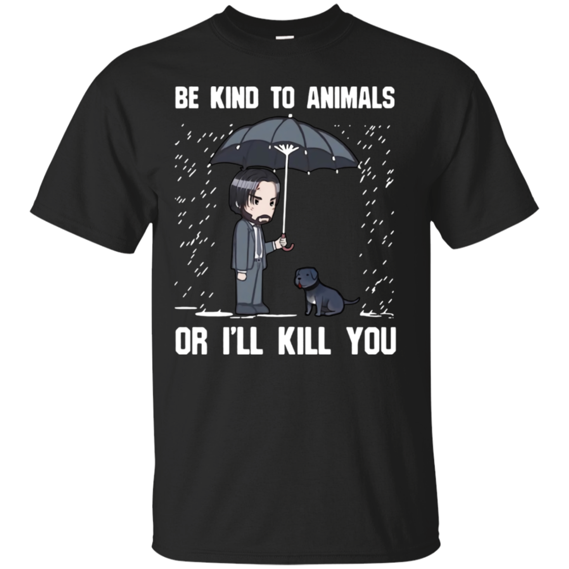 Be kind to animals or i ll kill you T shirt