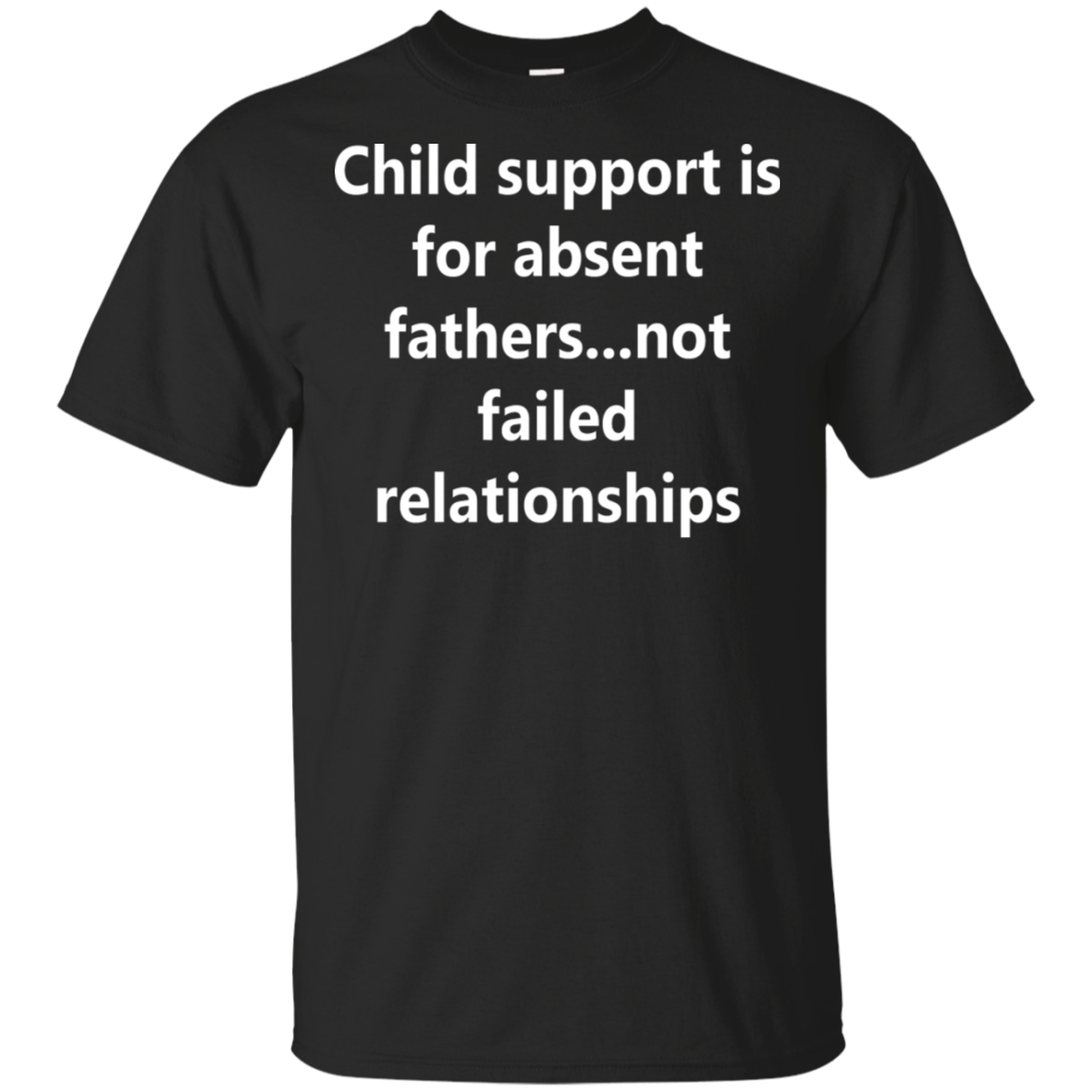 Child support is for absent fathers   not failed relationships T Shirt