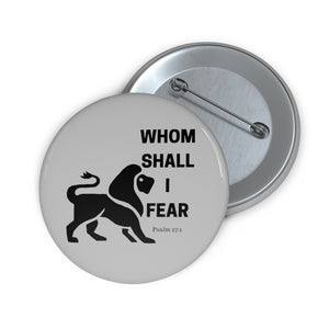 Whom Shall I Fear Custom Pin Buttons