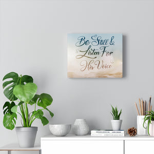 Be Still & Listen for His Voice Canvas Gallery Wraps