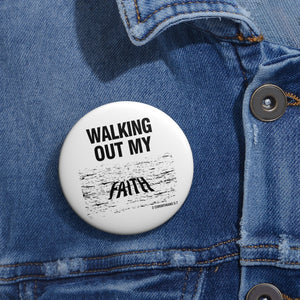 Walking Out My Faith Custom Pin Buttons