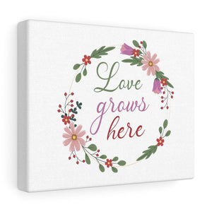 Love Grows Here Canvas Gallery Wraps