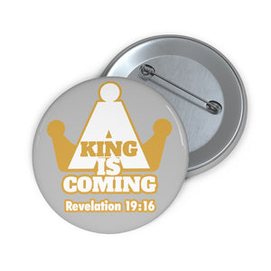 A King Is Coming Custom Pin Buttons