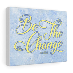 Be the Change Canvas Gallery Wraps