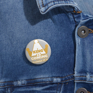 A King Is Coming Unisex Custom Pin Buttons