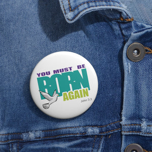 You Must Be Born Again Custom Pin Buttons